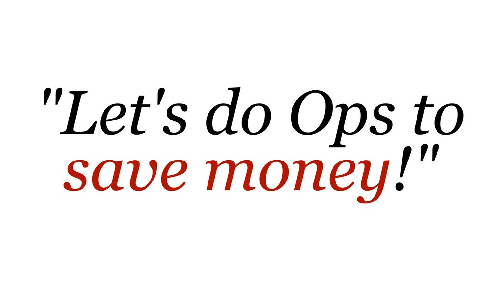 """""""Let's do Ops to save money!"""""""