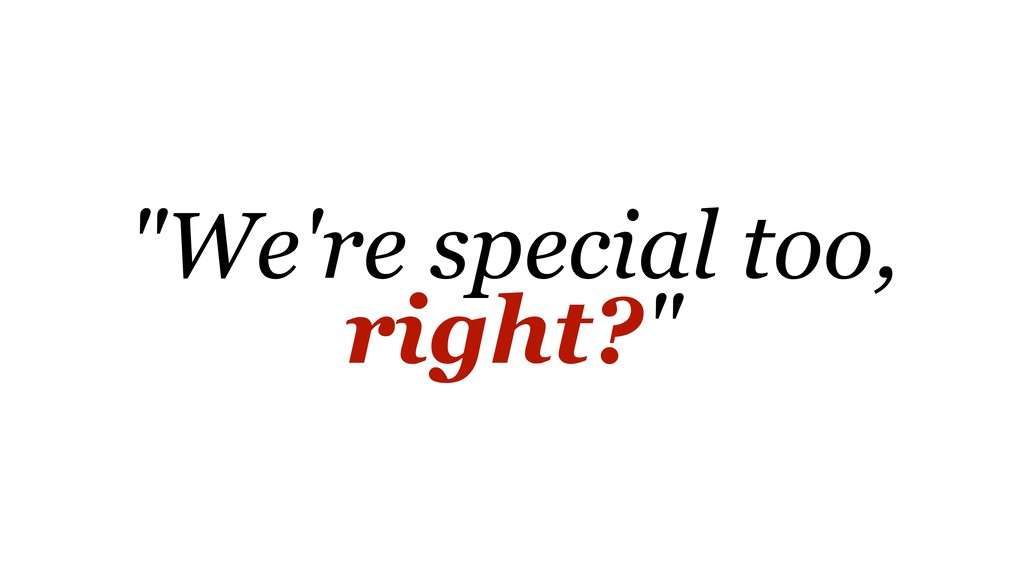 """""""We're special too, right?"""""""