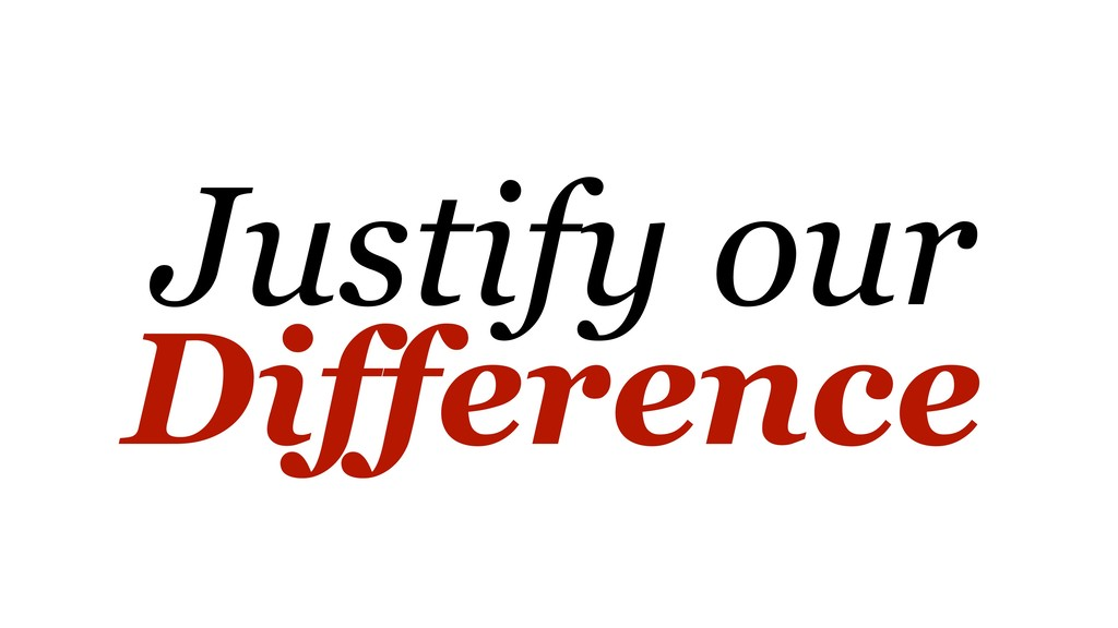 Justify our Difference