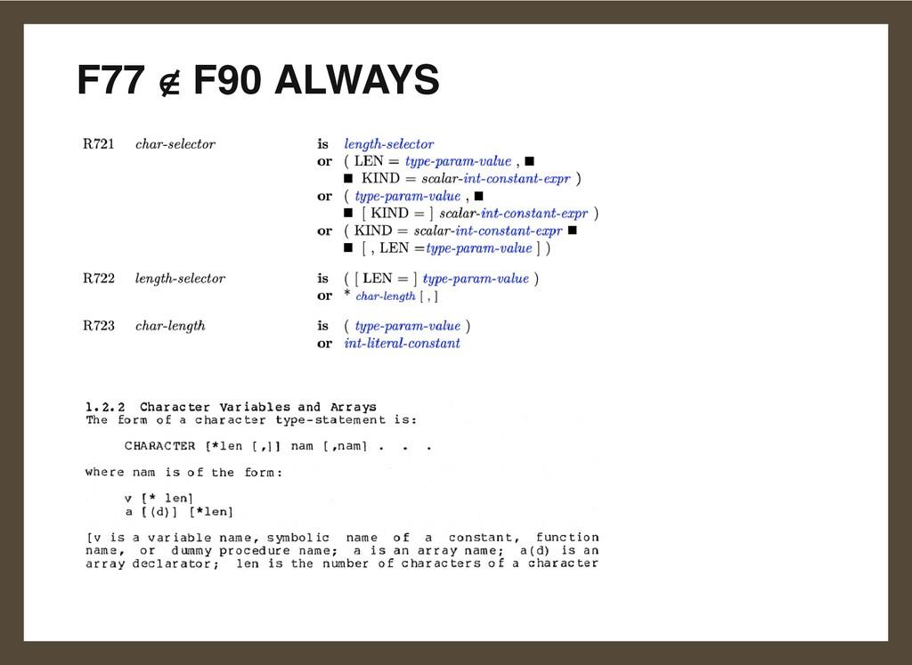 F77 ∉ F90 ALWAYS