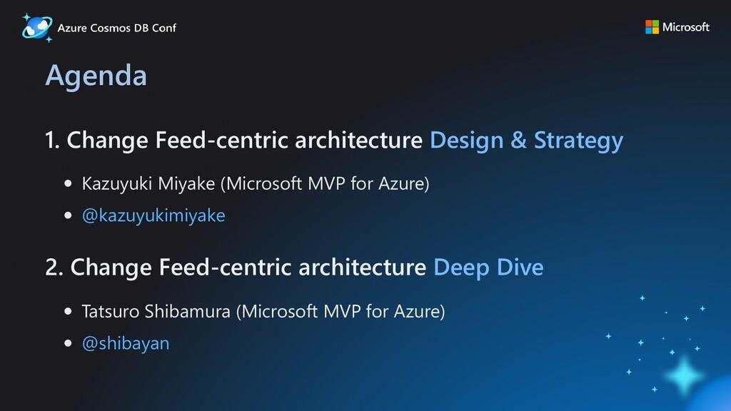 Agenda 1. Change Feed-centric architecture Desi...