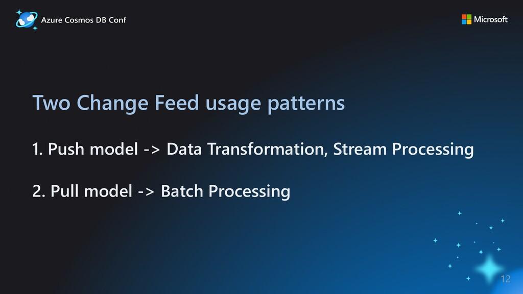 Two Change Feed usage patterns 1. Push model ->...
