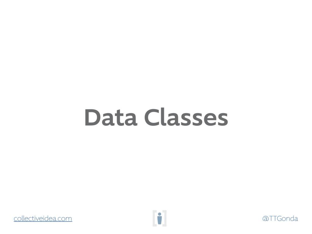 @TTGonda collectiveidea.com Data Classes