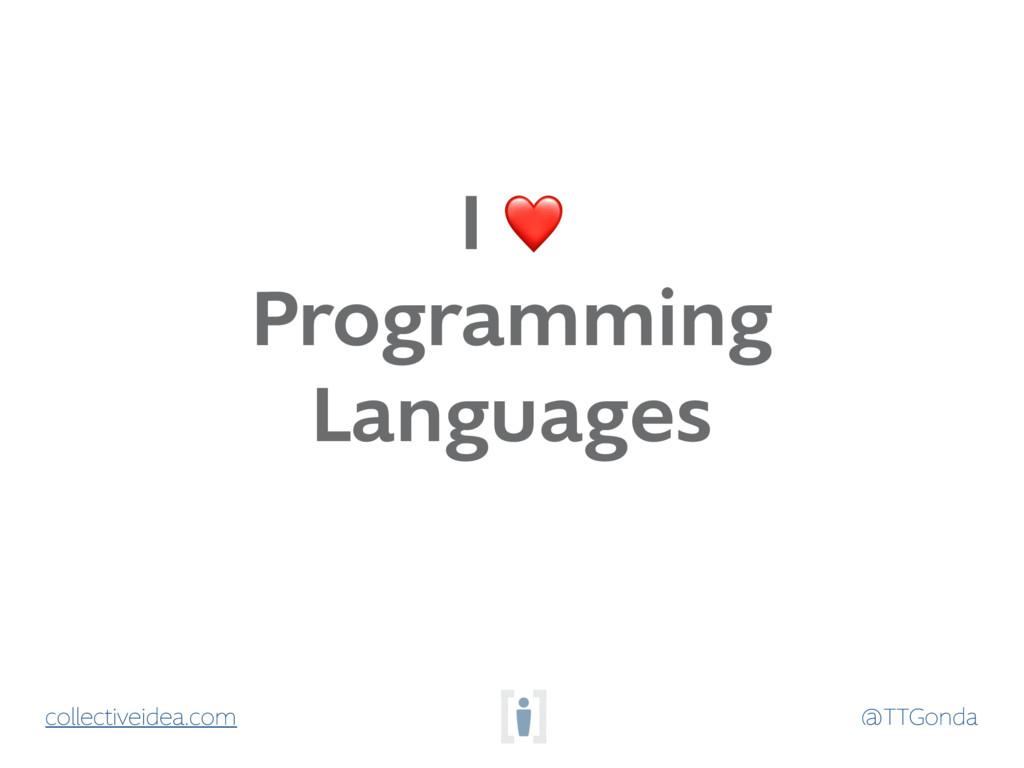 @TTGonda collectiveidea.com I ❤ Programming Lan...