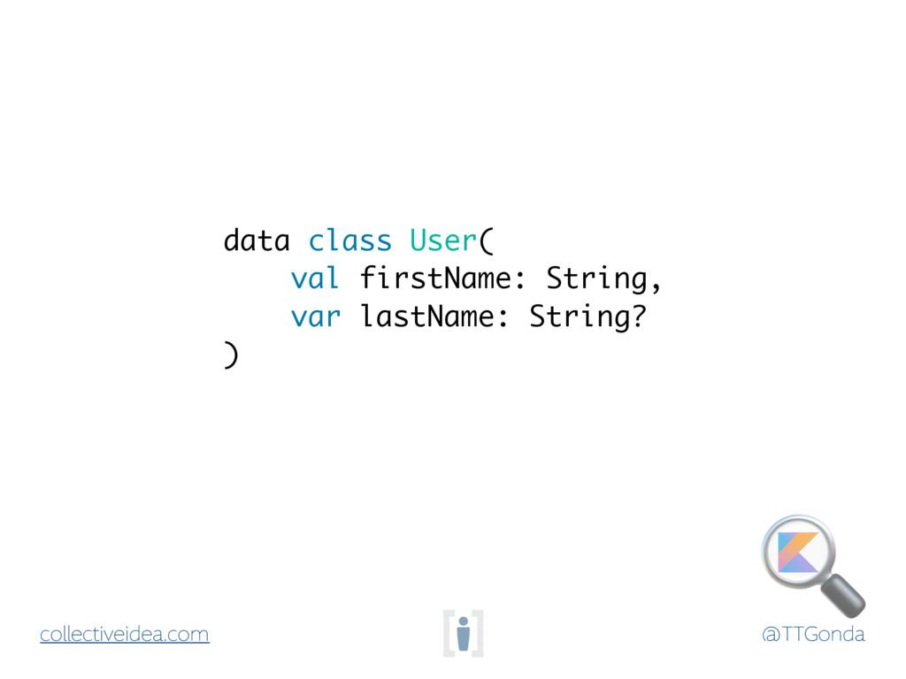 @TTGonda collectiveidea.com data class User( va...