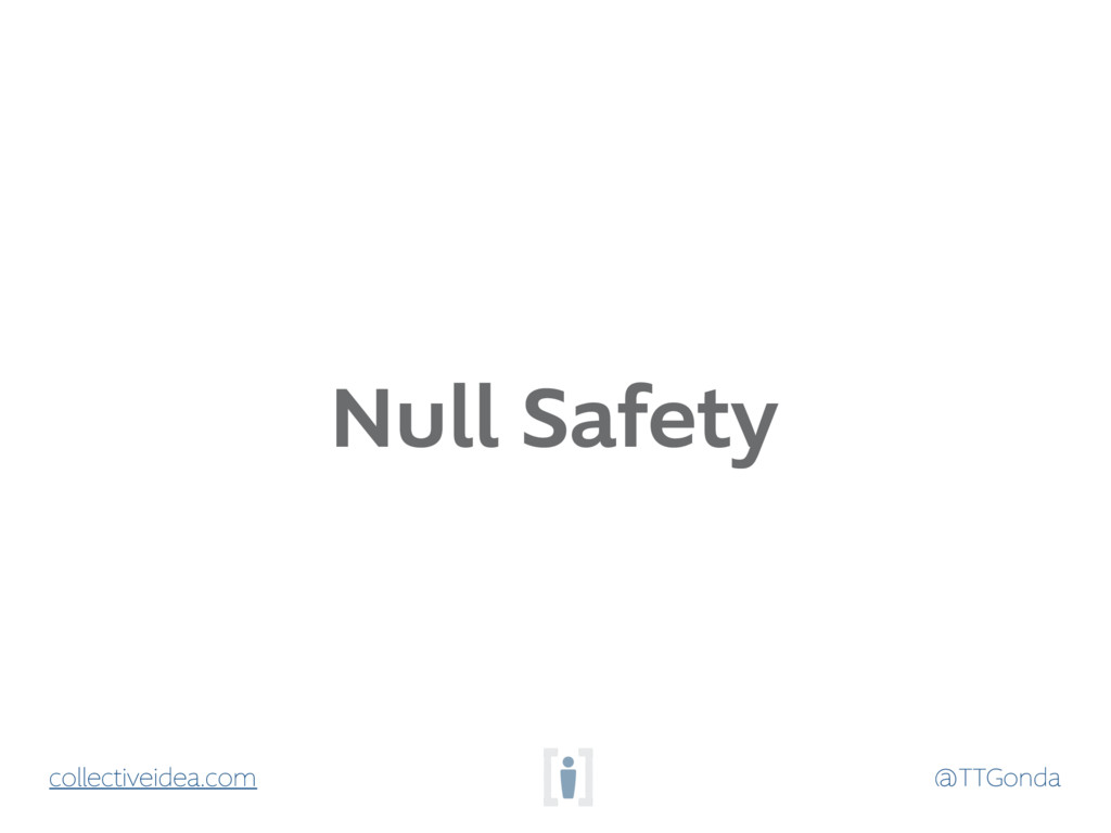 @TTGonda collectiveidea.com Null Safety