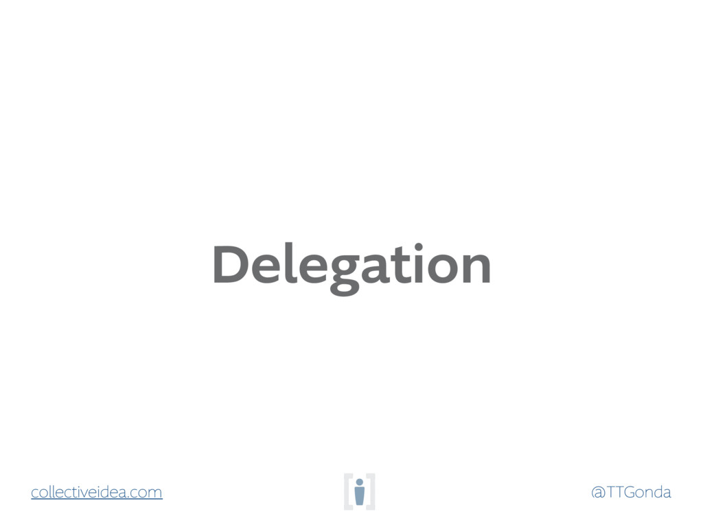 @TTGonda collectiveidea.com Delegation