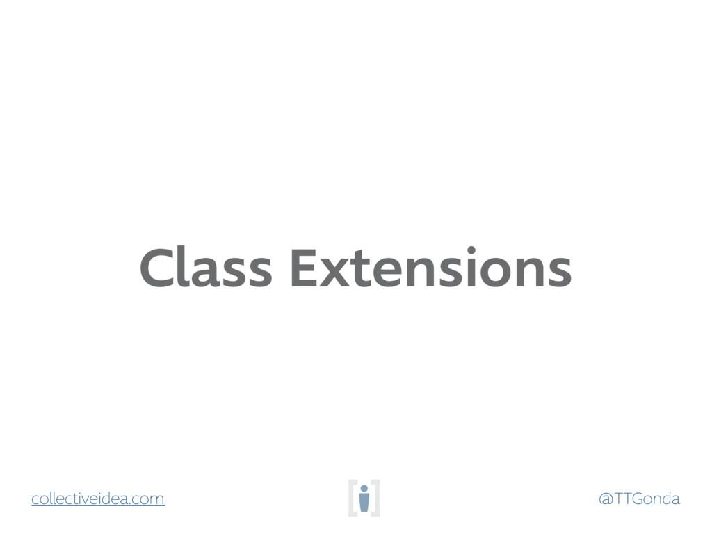 @TTGonda collectiveidea.com Class Extensions