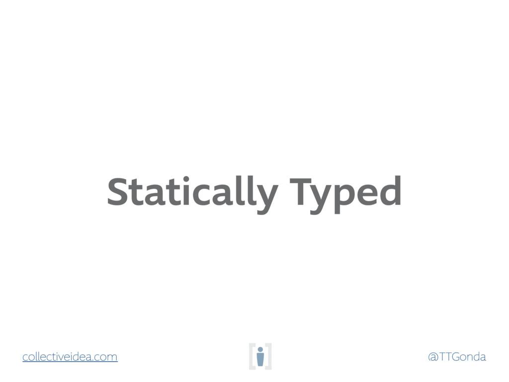 @TTGonda collectiveidea.com Statically Typed