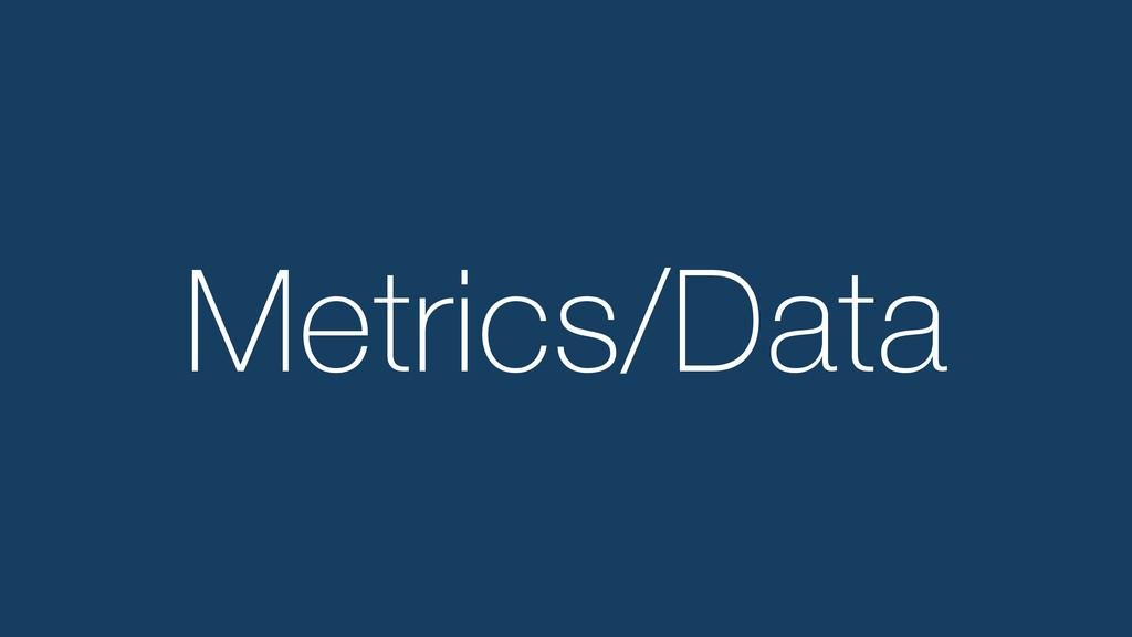 Metrics/Data