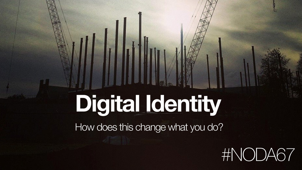 Digital Identity ! How does this change what yo...