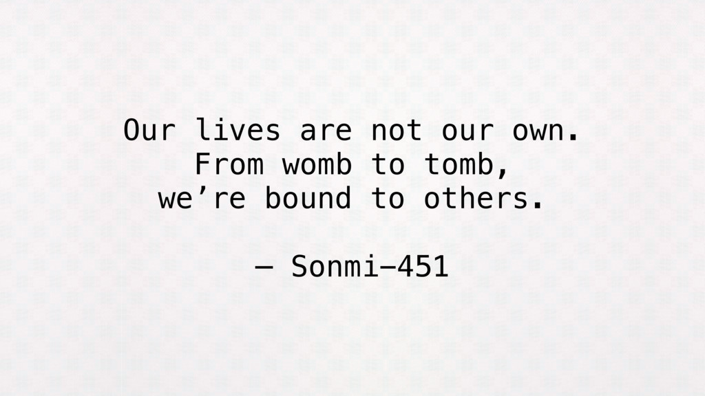 Our lives are not our own. From womb to tomb, w...