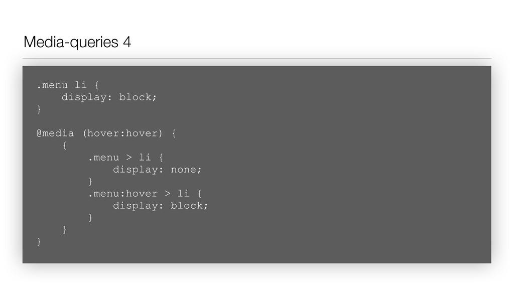 Media-queries 4 .menu li { display: block; } ...