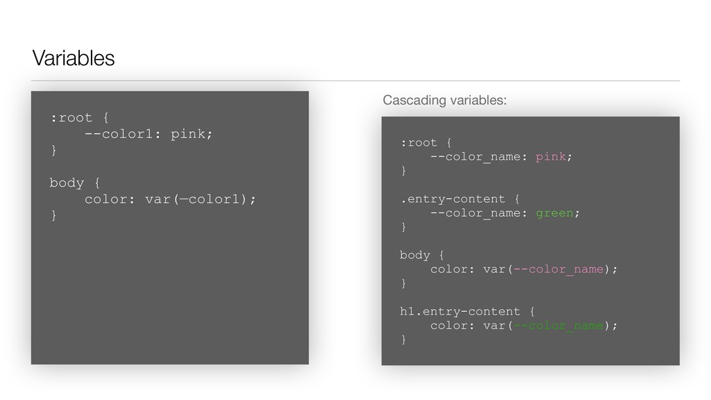 Variables Cascading variables: :root { --color...