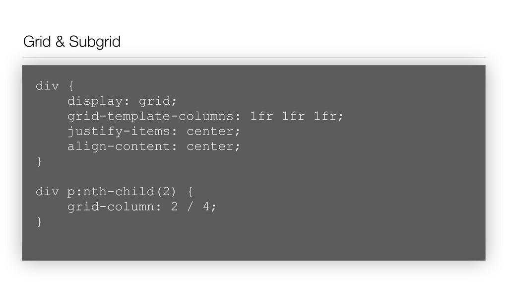 Grid & Subgrid div { display: grid; grid-temp...