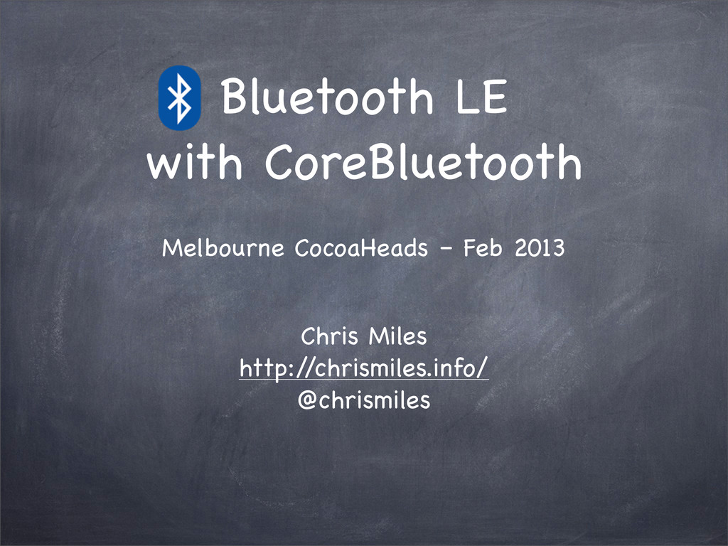 Bluetooth LE with CoreBluetooth Chris Miles htt...