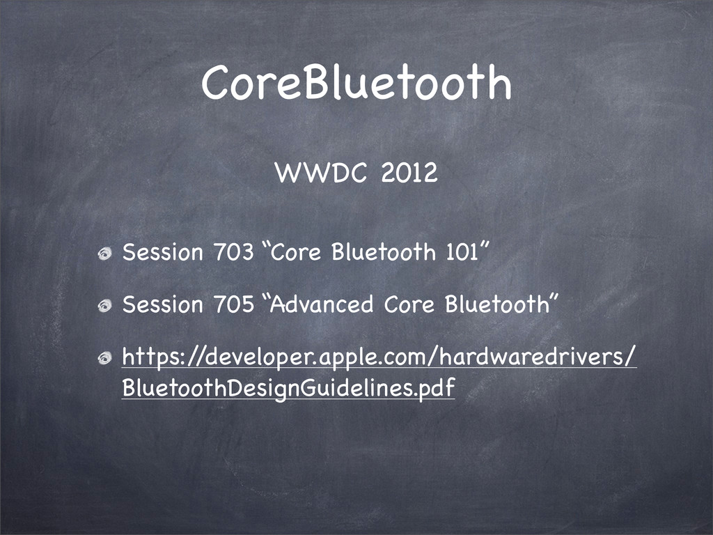 "CoreBluetooth Session 703 ""Core Bluetooth 101"" ..."