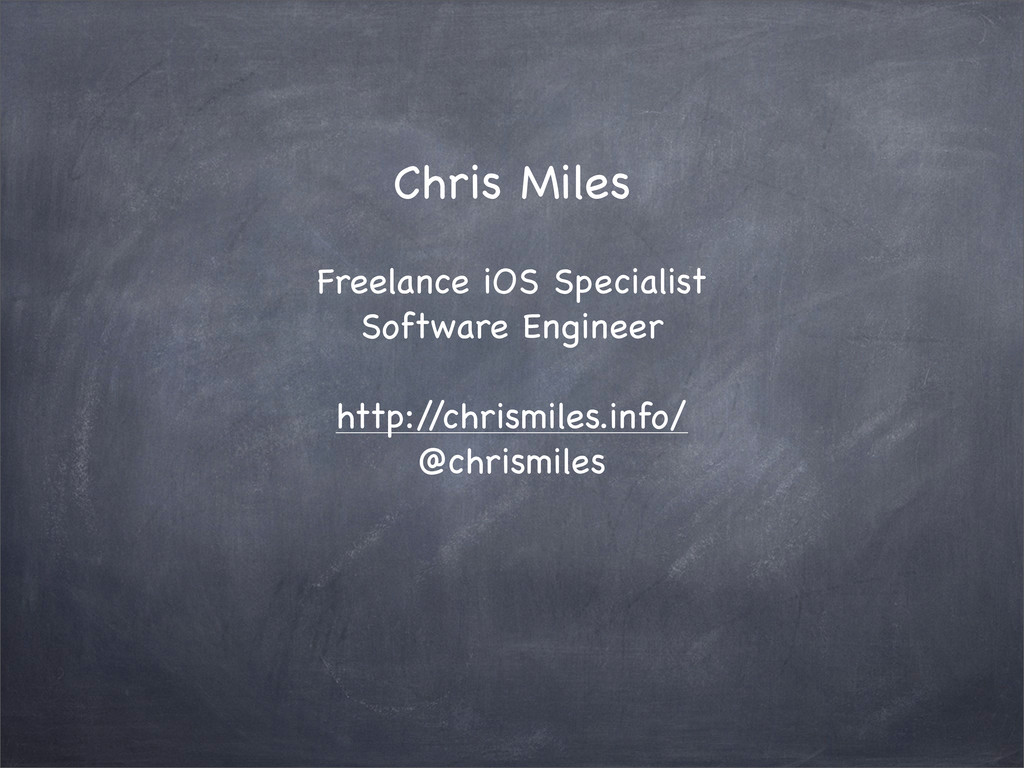 Chris Miles Freelance iOS Specialist Software E...
