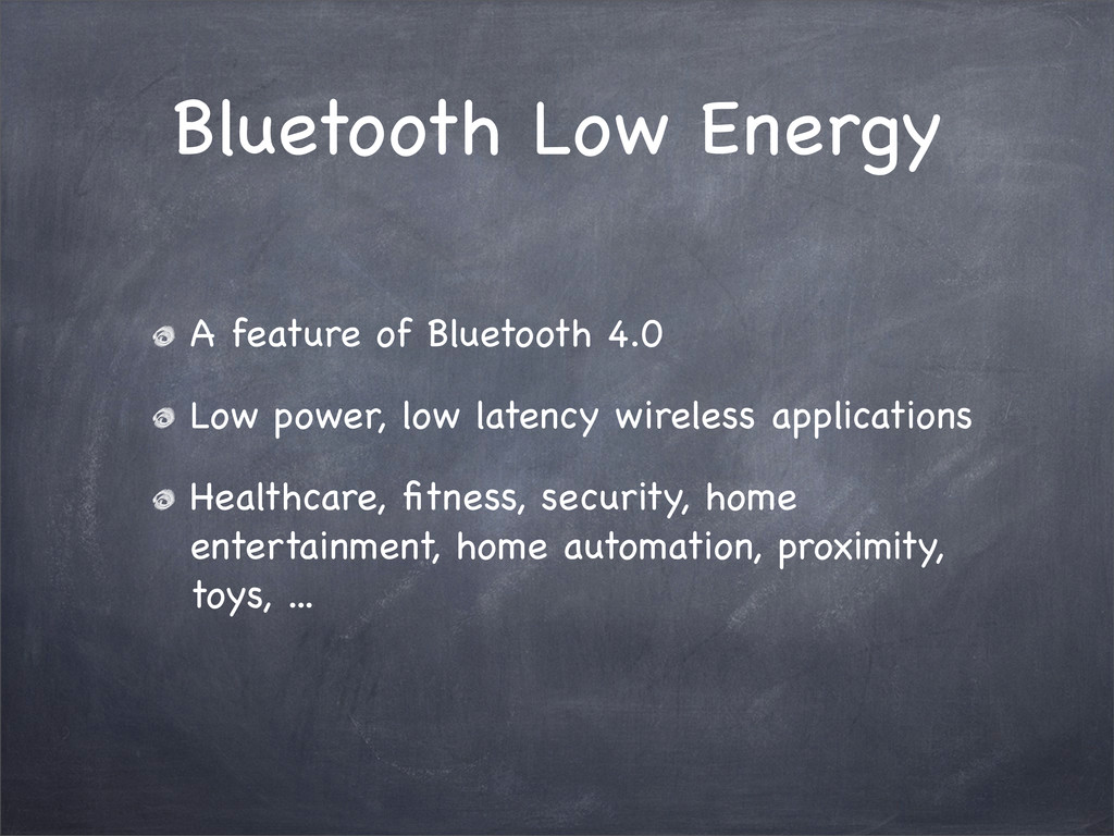 Bluetooth Low Energy A feature of Bluetooth 4.0...