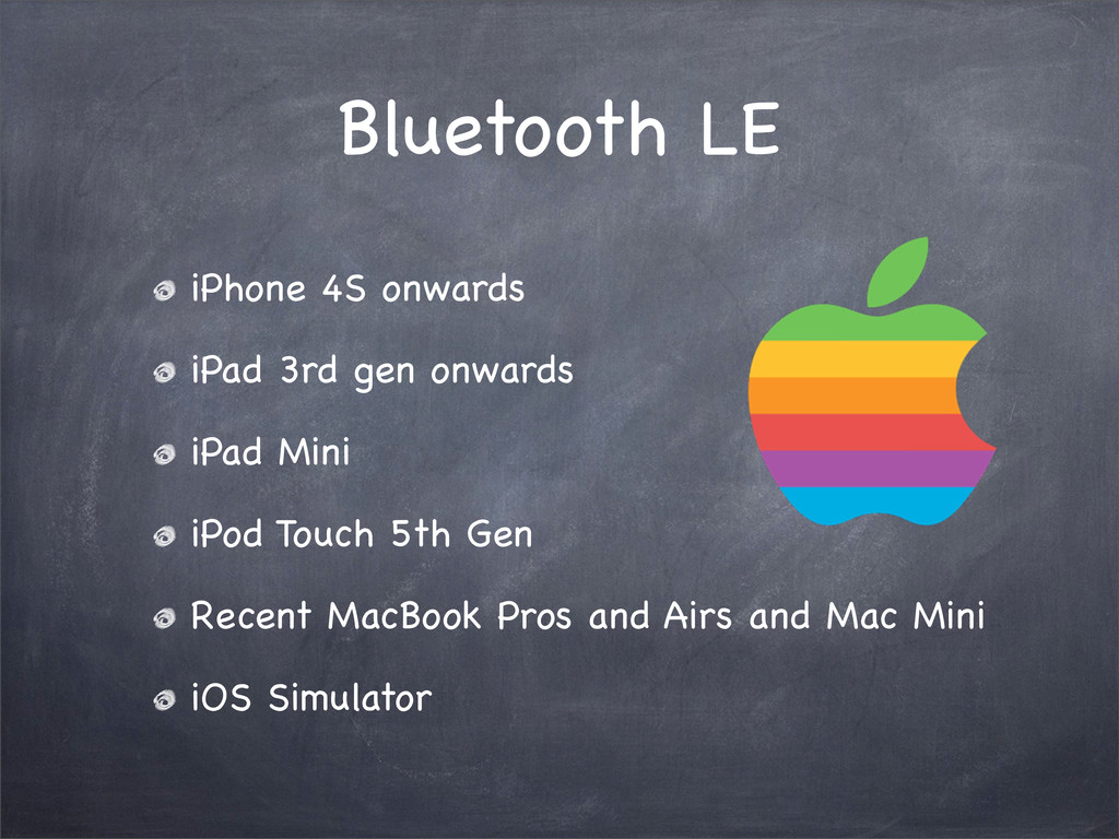 Bluetooth LE iPhone 4S onwards iPad 3rd gen onw...