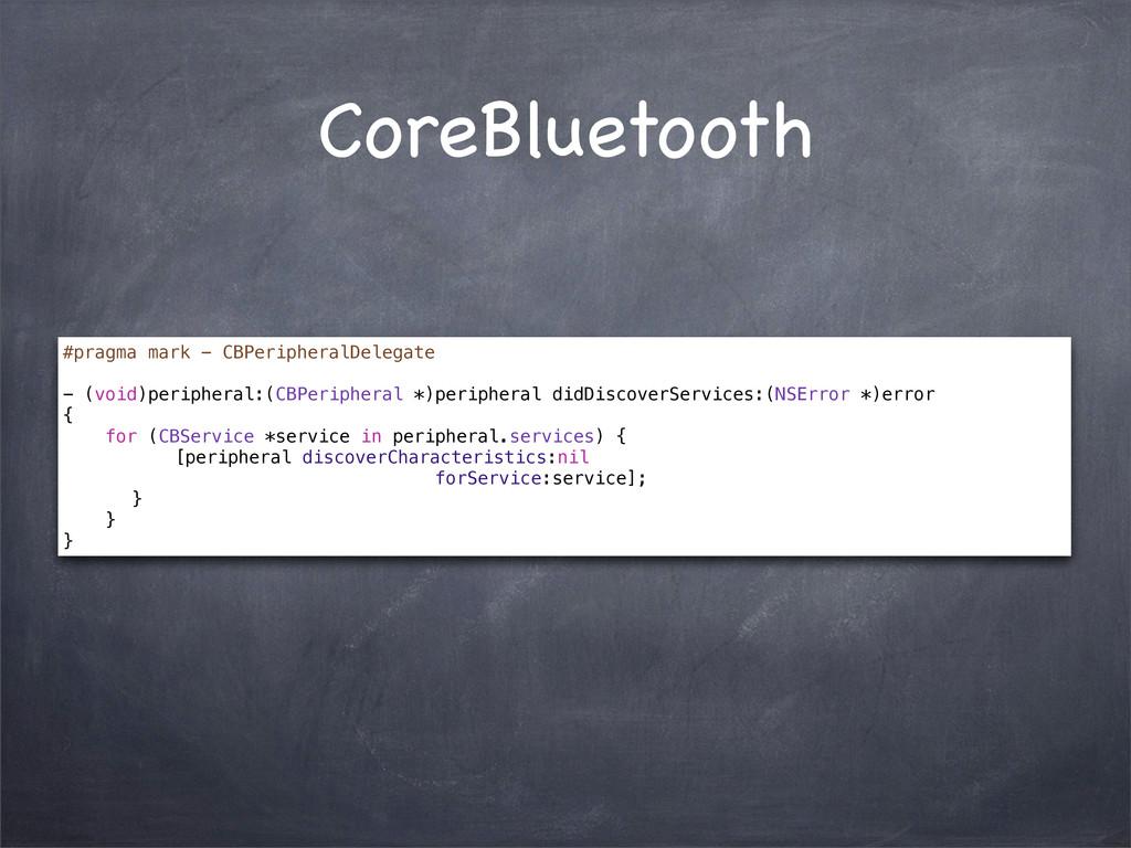 CoreBluetooth #pragma mark - CBPeripheralDelega...