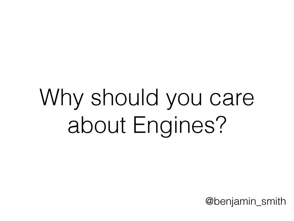 Why should you care about Engines? @benjamin_sm...