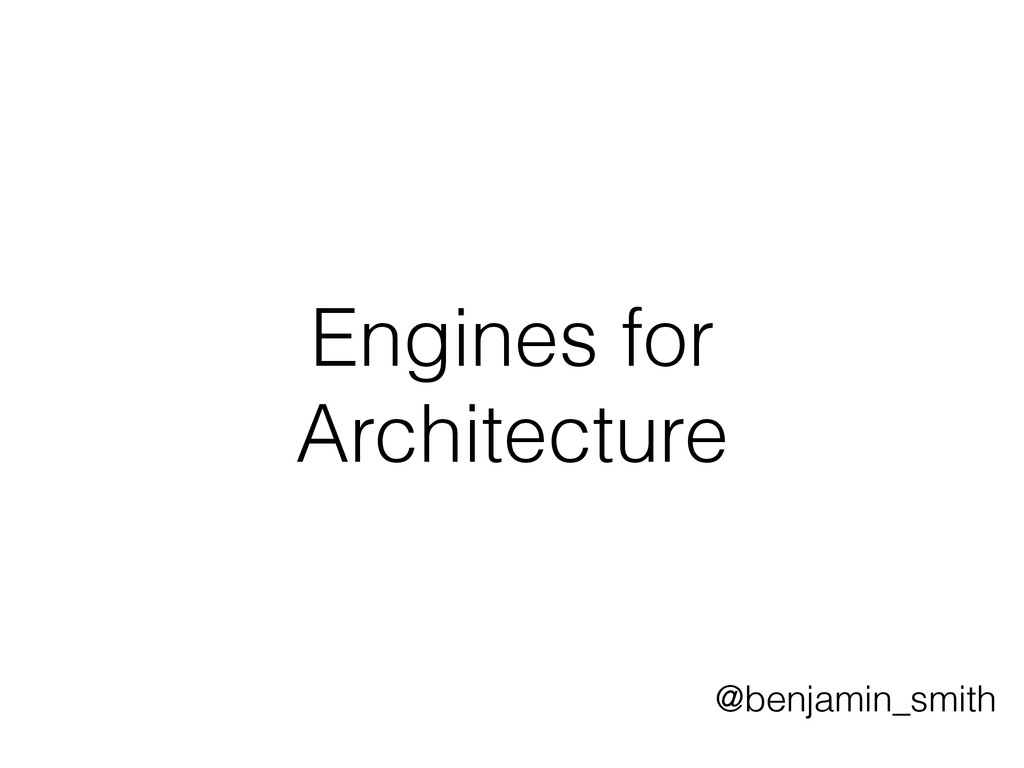 Engines for Architecture @benjamin_smith