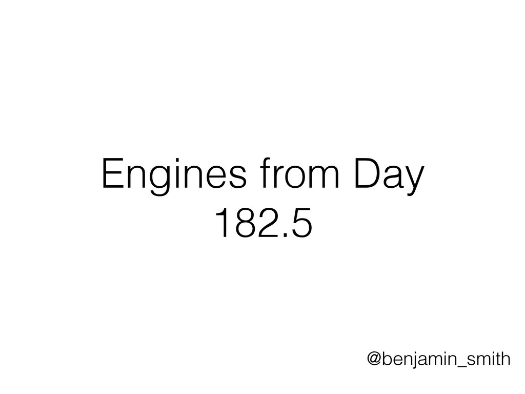 Engines from Day 182.5 @benjamin_smith