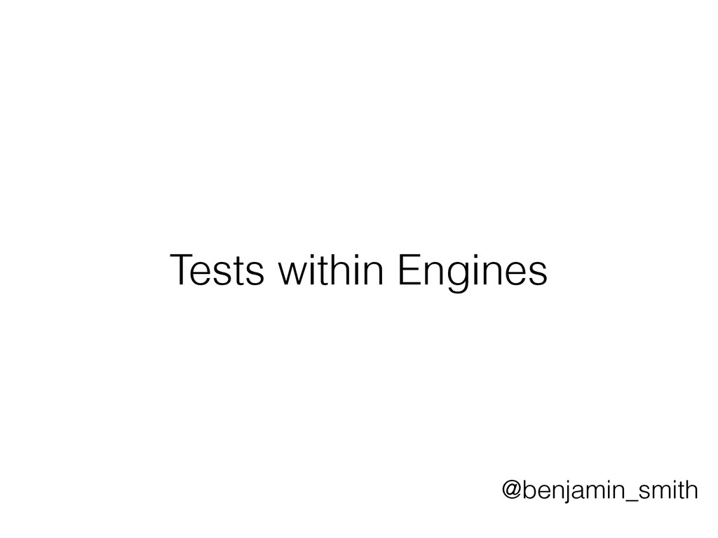 Tests within Engines @benjamin_smith