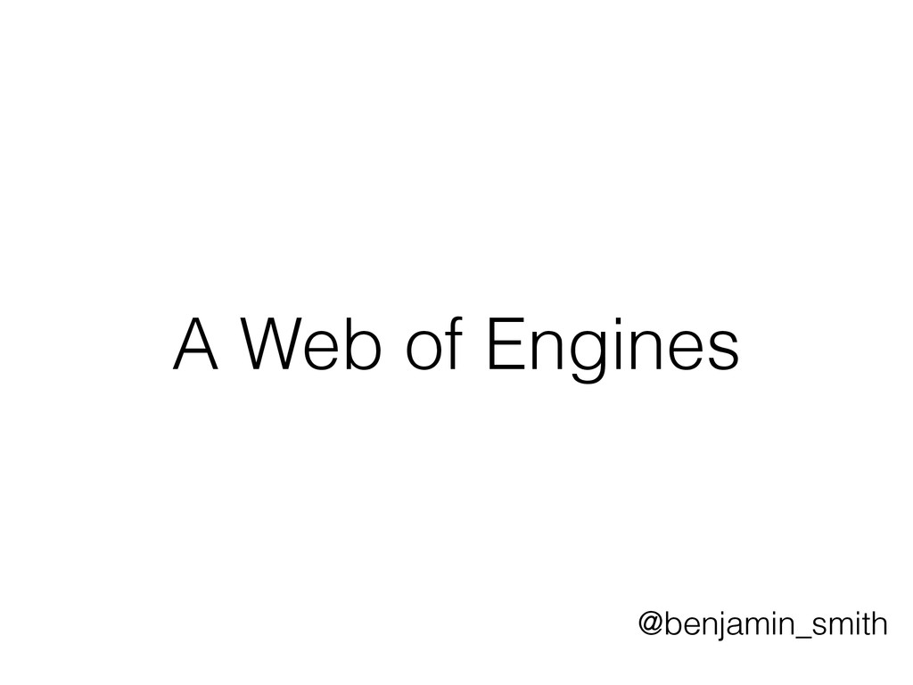 A Web of Engines @benjamin_smith