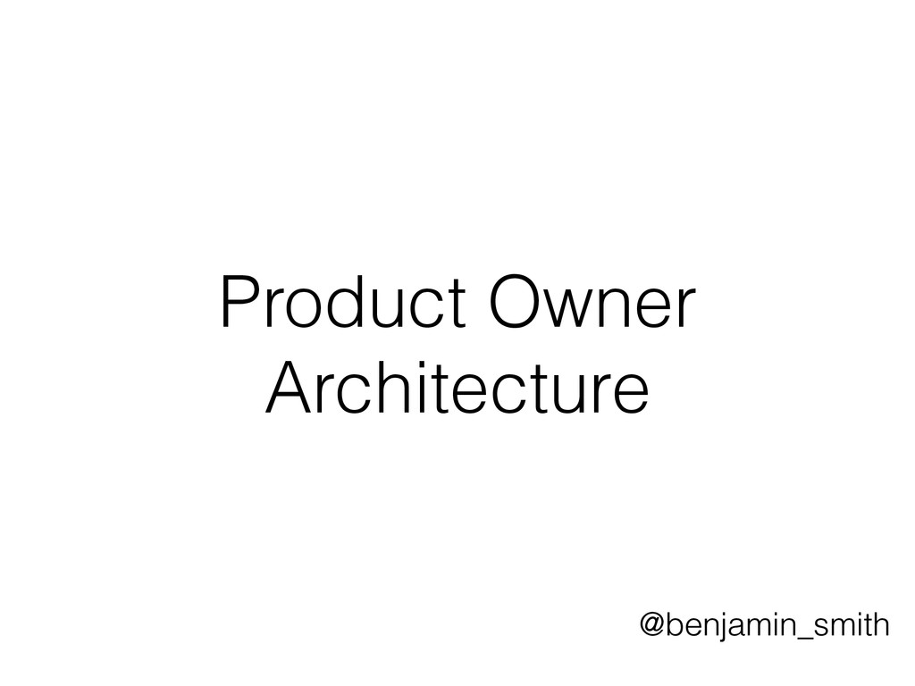 Product Owner Architecture @benjamin_smith