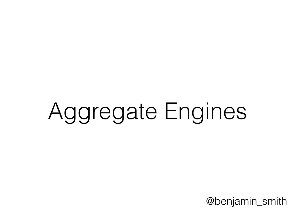 Aggregate Engines @benjamin_smith
