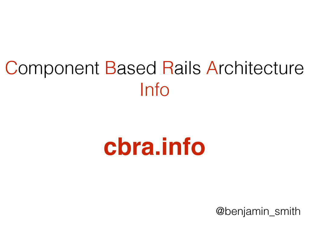 @benjamin_smith Component Based Rails Architect...