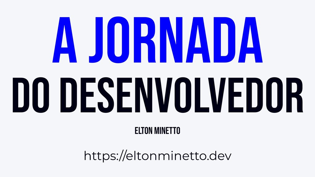A jornada do desenvolvedor Elton Minetto https:...