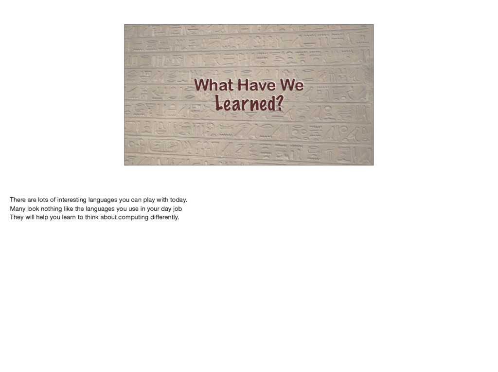What Have We Learned? There are lots of interes...