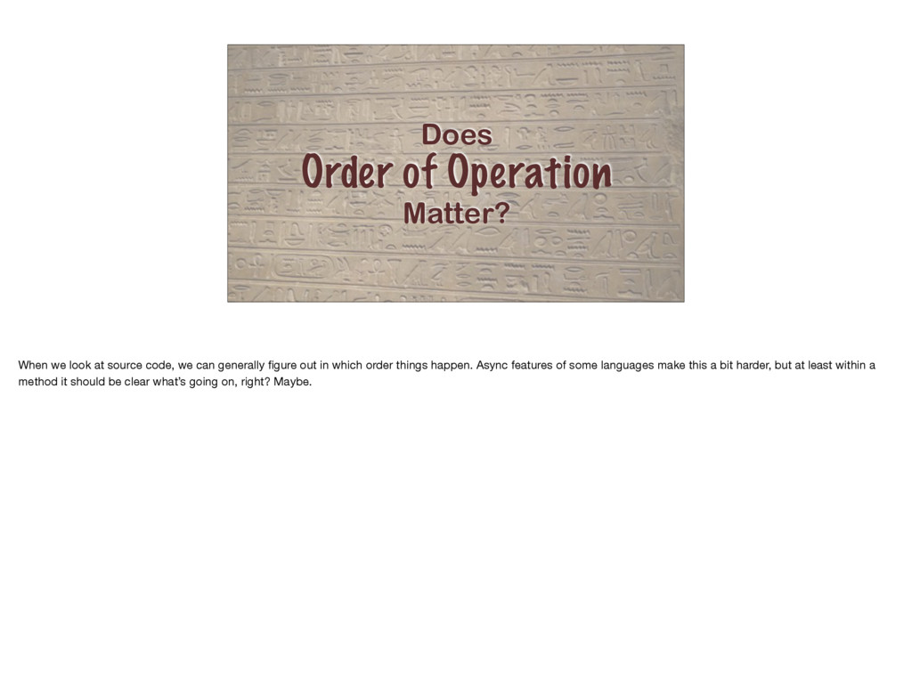 Does Order of Operation Matter? When we look at...