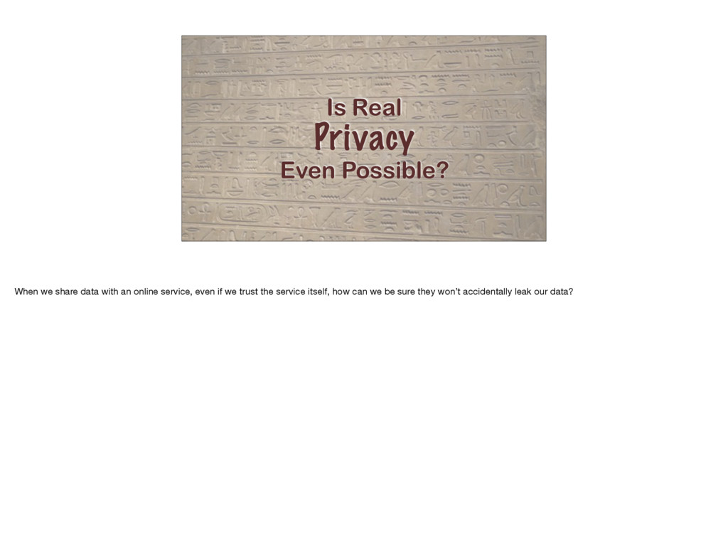 Is Real Privacy Even Possible? When we share da...