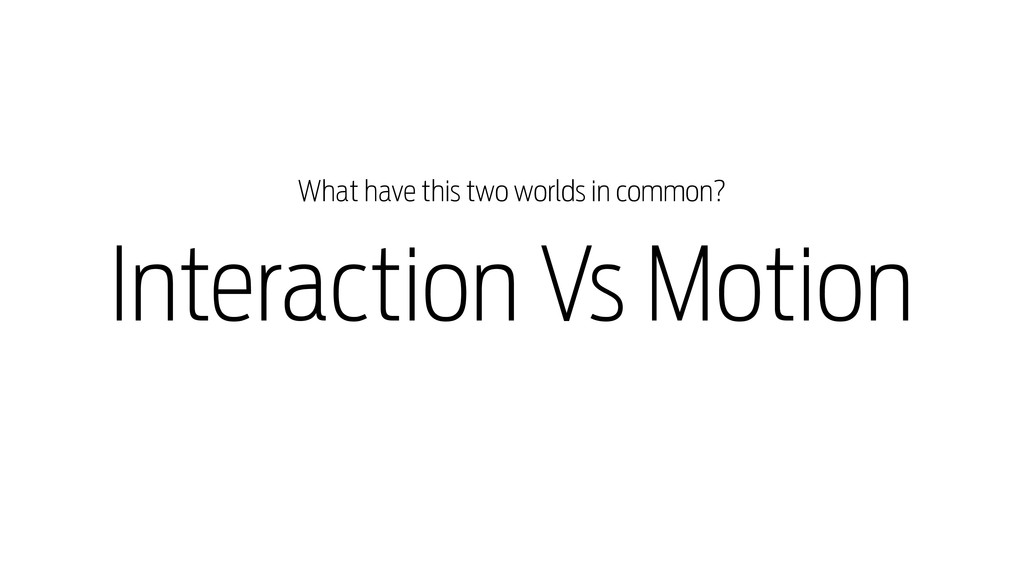 Interaction Vs Motion What have this two worlds...