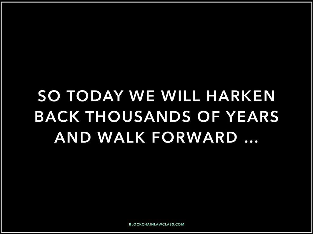 SO TODAY WE WILL HARKEN BACK THOUSANDS OF YEARS...