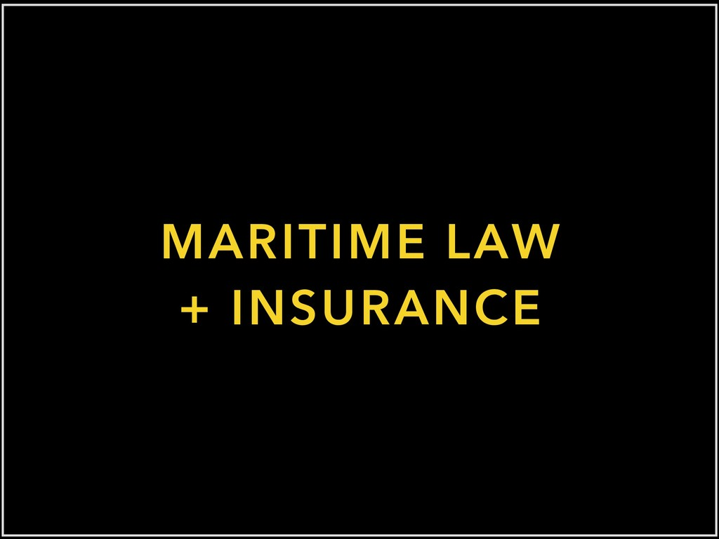 MARITIME LAW + INSURANCE