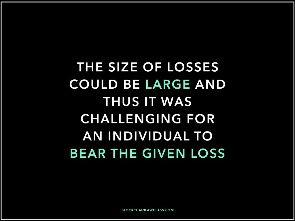 THE SIZE OF LOSSES COULD BE LARGE AND THUS IT W...