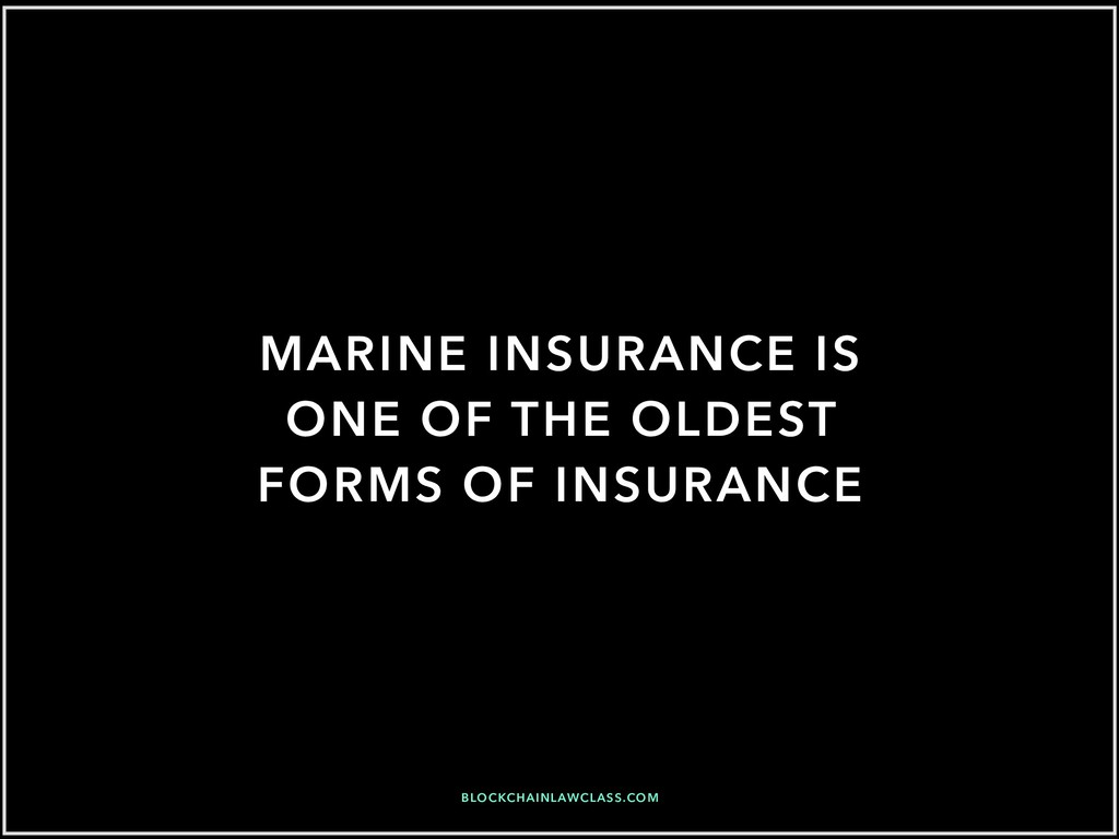 MARINE INSURANCE IS ONE OF THE OLDEST FORMS OF ...