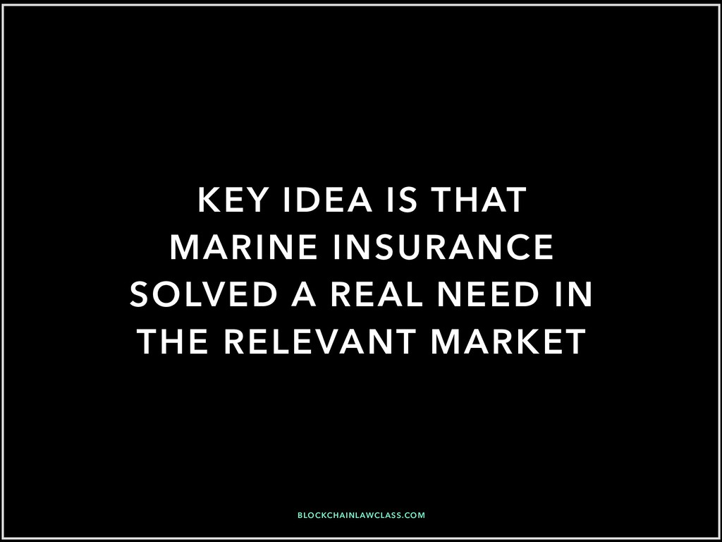 KEY IDEA IS THAT MARINE INSURANCE SOLVED A REAL...