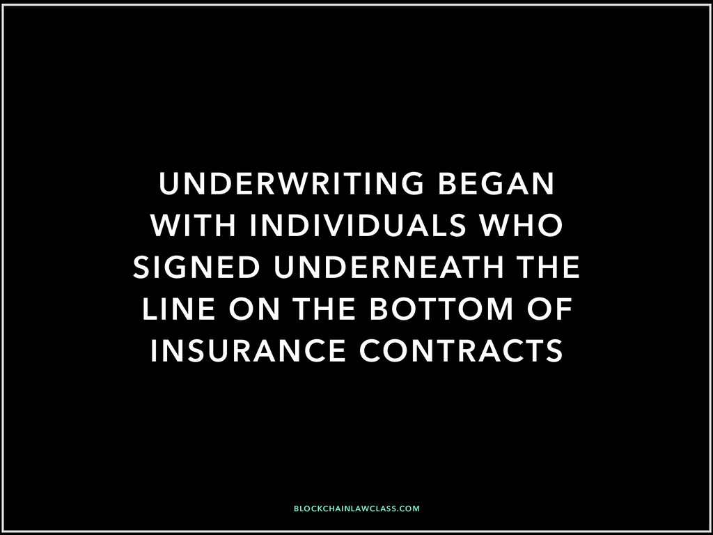 UNDERWRITING BEGAN WITH INDIVIDUALS WHO SIGNED ...