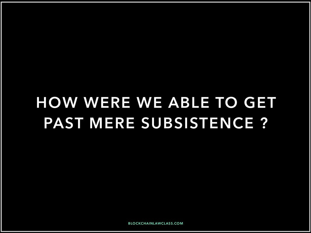 HOW WERE WE ABLE TO GET PAST MERE SUBSISTENCE ?...