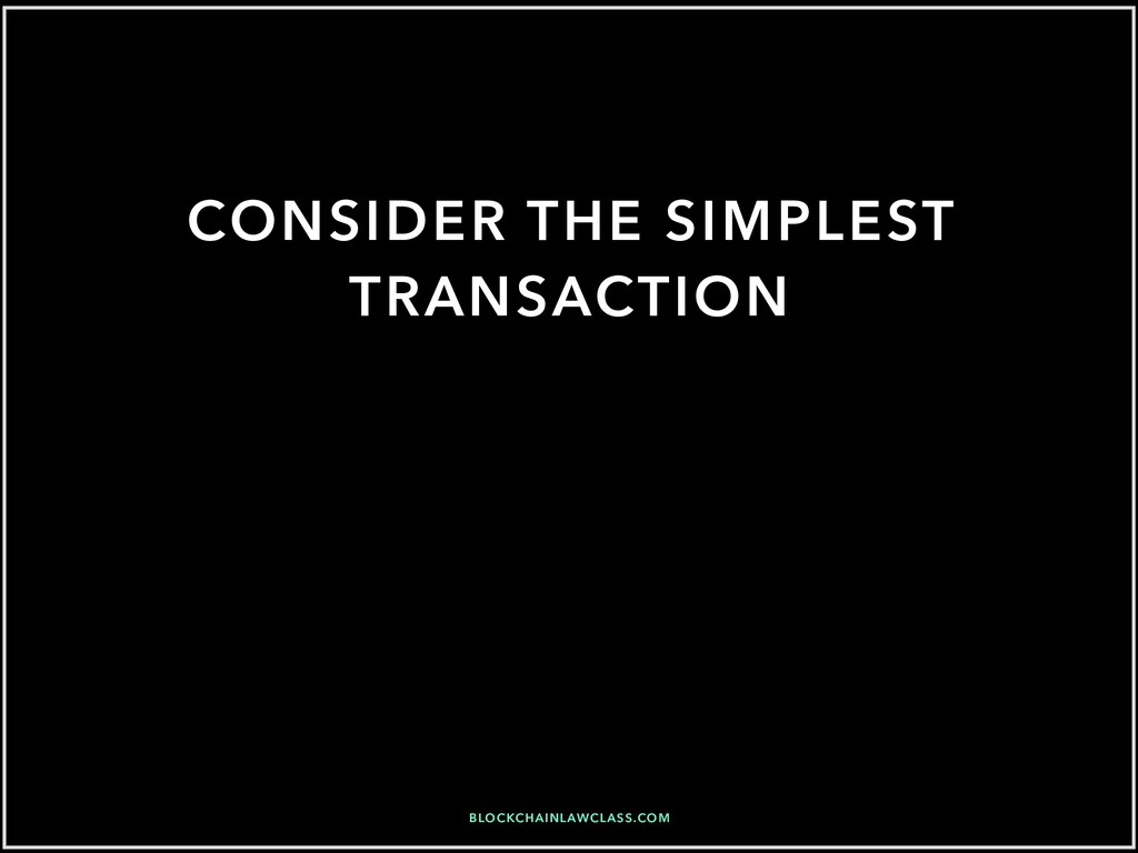 CONSIDER THE SIMPLEST TRANSACTION BLOCKCHAINLAW...