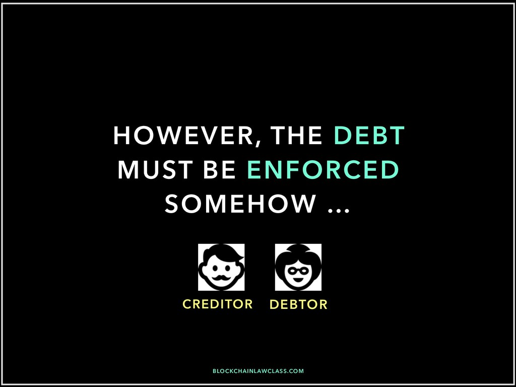 HOWEVER, THE DEBT MUST BE ENFORCED SOMEHOW … DE...