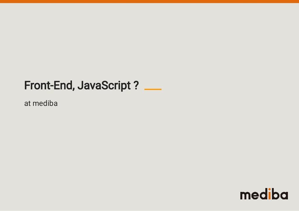 at mediba Front-End, JavaScript ?