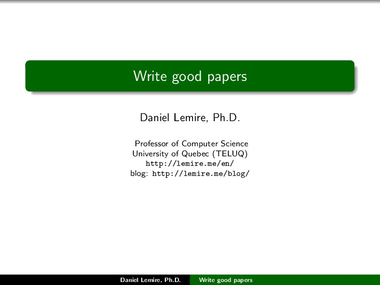 Write good papers Daniel Lemire, Ph.D. Professo...