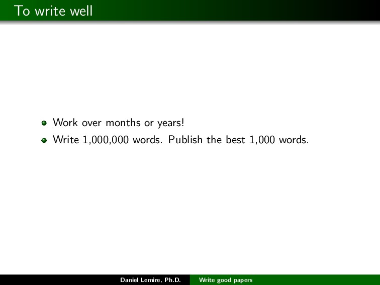 To write well Work over months or years! Write ...